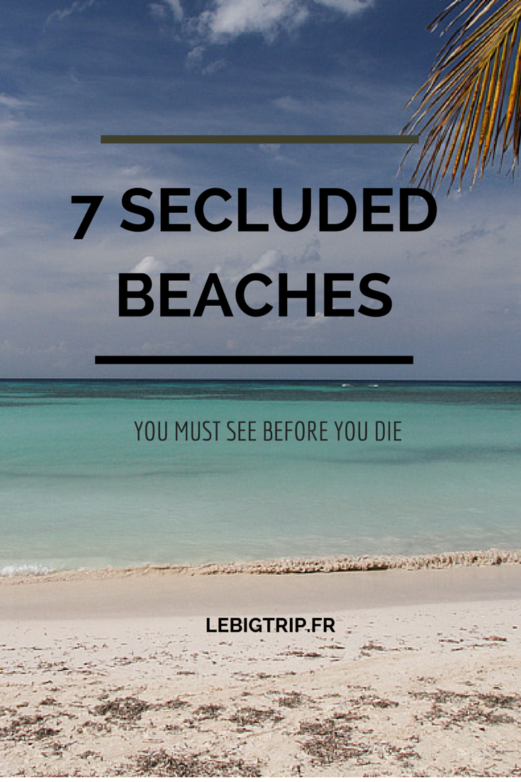 Discover these 7 most secluded and beautiful beaches now.